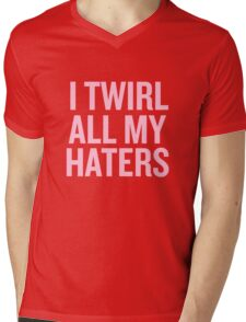 I Twirl all my haters Mens V-Neck T-Shirt
