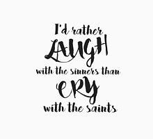 I'd rather laugh with the sinners Unisex T-Shirt