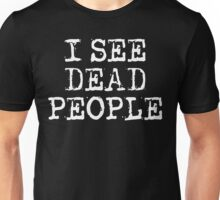 I See Dead People Grunge T Shirt Unisex T-Shirt
