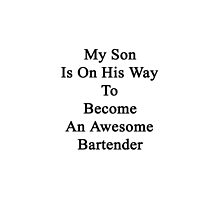 My Son Is On His Way To Become An Awesome Bartender  by supernova23
