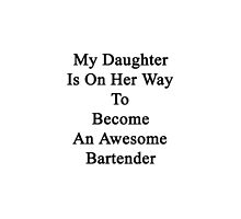 My Daughter Is On Her Way To Become An Awesome Bartender  by supernova23