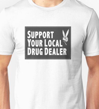 Support Your Local Drug Dealer Unisex T-Shirt
