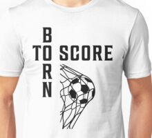 Born To Score Football Soccer T Shirt Unisex T-Shirt
