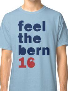 Feel The Bern Shirt - Bernie 2016 Feel The Bern T Shirt Classic T-Shirt