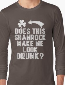 Does This Shamrock Make Me Look Drunk Long Sleeve T-Shirt
