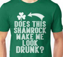 Does This Shamrock Make Me Look Drunk Unisex T-Shirt