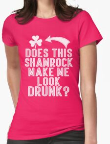 Does This Shamrock Make Me Look Drunk Womens Fitted T-Shirt