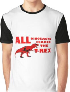 All Dinosaurs Feared the T-Rex Graphic T-Shirt