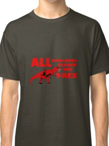 All Dinosaurs Feared the T-Rex Classic T-Shirt