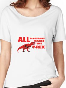 All Dinosaurs Feared the T-Rex Women's Relaxed Fit T-Shirt
