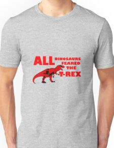 All Dinosaurs Feared the T-Rex Unisex T-Shirt