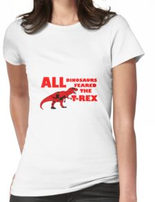 All Dinosaurs Feared the T-Rex Womens Fitted T-Shirt
