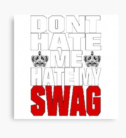 Don´t hate me, hate my swag - SWAG Canvas Print