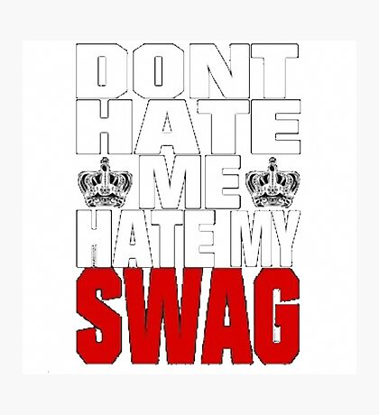 Don´t hate me, hate my swag - SWAG Photographic Print