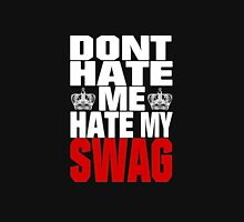 Don´t hate me, hate my swag - SWAG Unisex T-Shirt