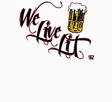 We Live Lit With Beer T-Shirt