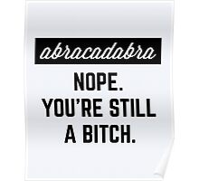 Still A Bitch Funny Quote Poster