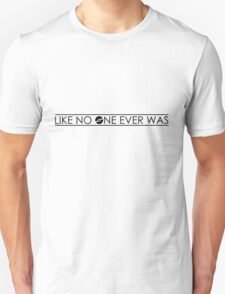 Like No One Ever Was Black T-Shirt