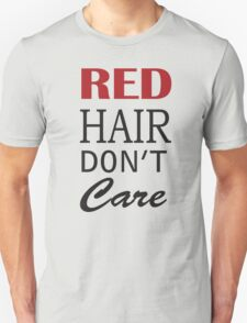 Red Hair Don't Care funny nerd geek geeky T-Shirt