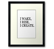 I Wake,I Rise,I Create Framed Print