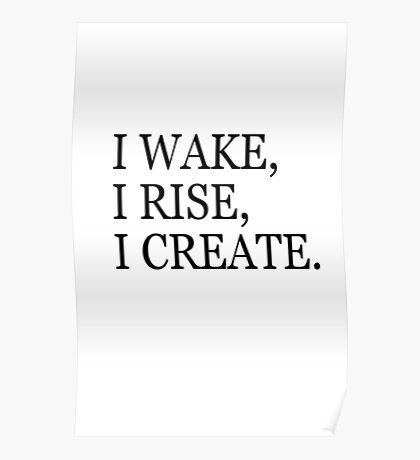 I Wake,I Rise,I Create Poster