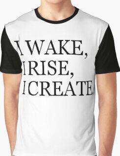 I Wake,I Rise,I Create Graphic T-Shirt