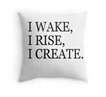 I Wake,I Rise,I Create Throw Pillow