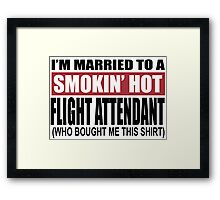 I'm Married To A Smokin Hot Flight Attendant (Who Bought Me This Shirt) - T-Shirts Framed Print