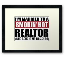 I'm Married To A Smokin Hot Realtor (Who Bought Me This Shirt) - T-Shirts Framed Print