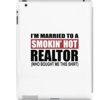 I'm Married To A Smokin Hot Realtor (Who Bought Me This Shirt) - T-Shirts iPad Case/Skin