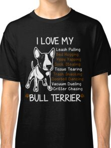 i love my bull terrier Classic T-Shirt
