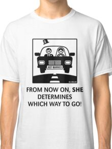 Just Married – From Now On, She Determines Which Way To Go! Classic T-Shirt