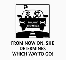 Just Married – From Now On, She Determines Which Way To Go! Unisex T-Shirt