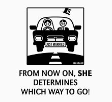 Just Married – From now on, she determines which way to go! (UK) Unisex T-Shirt