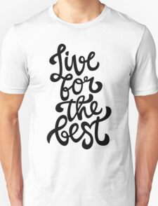 Live for the best T-Shirt