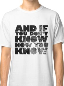 And if you don't know now you know Classic T-Shirt