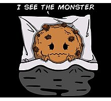 I see the monster Photographic Print
