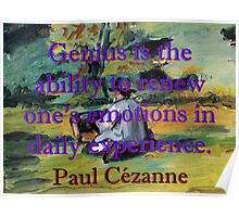 Genius Is The Ability To Renew - Paul Cezanne Poster