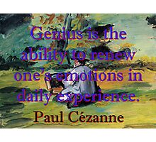 Genius Is The Ability To Renew - Paul Cezanne Photographic Print