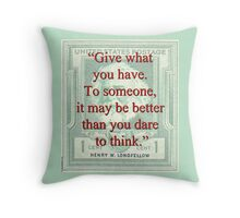 Give What You Have - Longfellow Throw Pillow