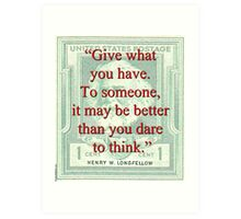 Give What You Have - Longfellow Art Print