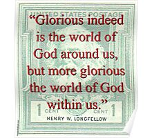 Glorious Indeed Is The World - Longfellow Poster