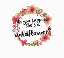 Do You Suppose She's a Wildflower Unisex T-Shirt