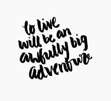 """To live will be an awfully big adventure."" Unisex T-Shirt"
