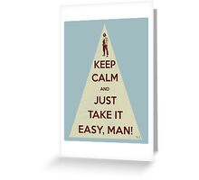 Keep calm and just take it easy man Greeting Card