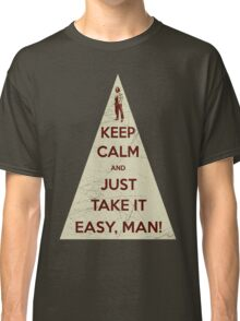 Keep calm and just take it easy man Classic T-Shirt