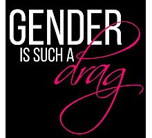 Gender is such a drag Photographic Print