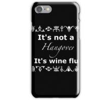 It's not a hangover it's wine flu  iPhone Case/Skin