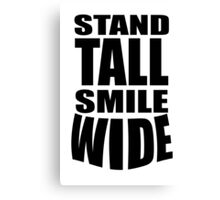 STAND TALL, SMILE WIDE, posture and facial expressions that have a profound effect on your happiness levels.  Canvas Print