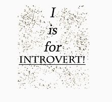 I is for INTROVERT! Unisex T-Shirt